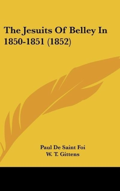 The Jesuits Of Belley In 1850-1851 (1852) als Buch von Paul De Saint Foi - Kessinger Publishing, LLC
