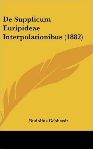 De Supplicum Euripideae Interpolationibus (1882) - Rudolfus Gebhardt