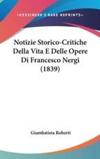 Notizie Storico-Critiche Della Vita E Delle Opere Di Francesco Nergi (1839) - Giambatista Roberti