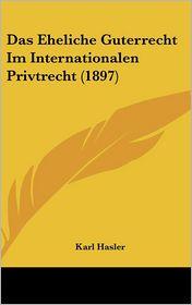 Das Eheliche Guterrecht Im Internationalen Privtrecht (1897) - Karl Hasler