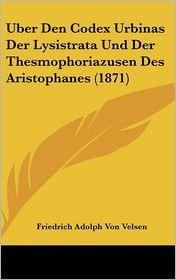 Uber Den Codex Urbinas Der Lysistrata Und Der Thesmophoriazusen Des Aristophanes (1871) - Friedrich Adolph Von Velsen