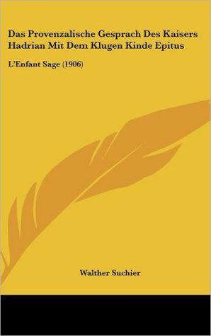 Das Provenzalische Gesprach Des Kaisers Hadrian Mit Dem Klugen Kinde Epitus: L'Enfant Sage (1906)
