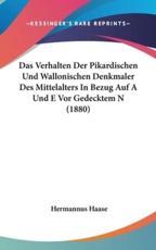 Das Verhalten Der Pikardischen Und Wallonischen Denkmaler Des Mittelalters in Bezug Auf a Und E VOR Gedecktem N (1880) - Hermannus Haase