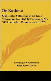 De Ratione: Quae Inter Sallustianos Codices Vaticanum No. 3864 Et Parisinum No. 500 Intercedat, Commentatio (1872) - Fridericus Christianus Theodorus Dieck