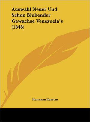 Auswahl Neuer Und Schon Bluhender Gewachse Venezuela's (1848) - Hermann Karsten