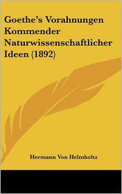 Goethe's Vorahnungen Kommender Naturwissenschaftlicher Ideen (1892) - Hermann Von Helmholtz