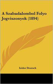 A Szabadalombol Folyo Jogviszonyok (1894) - Izidor Deutsch