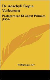 De Aeschyli Copia Verborum: Prolegomena Et Caput Primum (1904) - Wolfgangus Aly