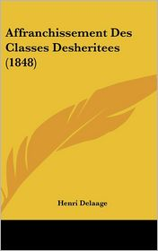 Affranchissement Des Classes Desheritees (1848) - Henri Delaage