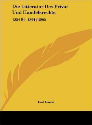 Die Litteratur Des Privat Und Handelsrechts: 1884 Bis 1894 (1896) - Carl Gareis
