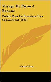 Voyage De Piron A Beaune: Publie Pour La Premiere Fois Separement (1831) - Alexis Piron