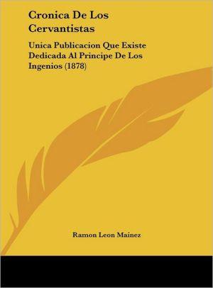 Cronica De Los Cervantistas: Unica Publicacion Que Existe Dedicada Al Principe De Los Ingenios (1878) - Ramon Leon Mainez