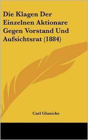 Die Klagen Der Einzelnen Aktionare Gegen Vorstand Und Aufsichtsrat (1884) - Carl Glunicke
