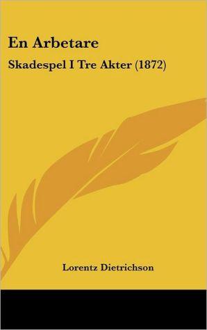 En Arbetare: Skadespel I Tre Akter (1872) - Lorentz Dietrichson