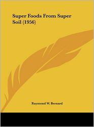Super Foods From Super Soil (1956) - Raymond W. Bernard