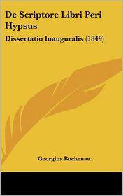 De Scriptore Libri Peri Hypsus: Dissertatio Inauguralis (1849) - Georgius Buchenau