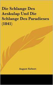 Die Schlange Des Aeskulap Und Die Schlange Des Paradieses (1841) - August Siebert