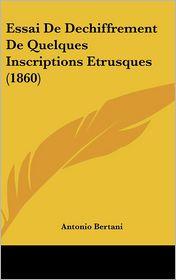 Essai De Dechiffrement De Quelques Inscriptions Etrusques (1860) - Antonio Bertani