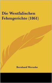 Die Westfalischen Fehmgerichte (1861) - Bernhard Werneke
