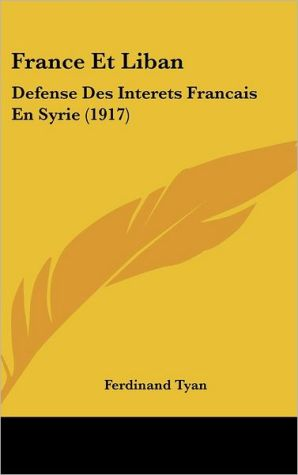 France Et Liban: Defense Des Interets Francais En Syrie (1917) - Ferdinand Tyan