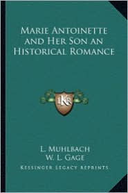 Marie Antoinette and Her Son an Historical Romance - L. Muhlbach, W.L. Gage (Translator)