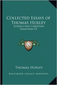 Collected Essays of Thomas Huxley: Science And Christian Tradition V5 - Thomas Huxley