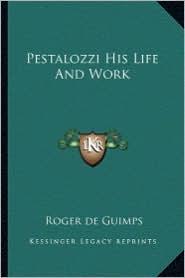 Pestalozzi His Life And Work - Roger de Guimps