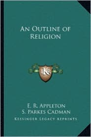 An Outline of Religion - E. R. Appleton, Foreword by S. Parkes Cadman
