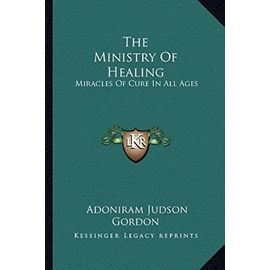 The Ministry of Healing: Miracles of Cure in All Ages - Unknown