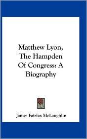 Matthew Lyon, The Hampden Of Congress: A Biography - James Fairfax McLaughlin