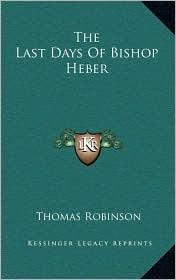 The Last Days Of Bishop Heber - Thomas Robinson