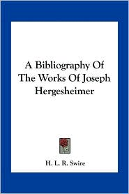A Bibliography Of The Works Of Joseph Hergesheimer - H. L. R. Swire