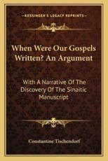 When Were Our Gospels Written? an Argument - Constantine Tischendorf