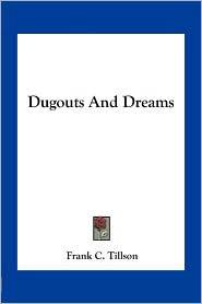 Dugouts And Dreams - Frank C. Tillson