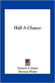Half A Chance - Frederic S. Isham, Herman Pfeifer (Illustrator)