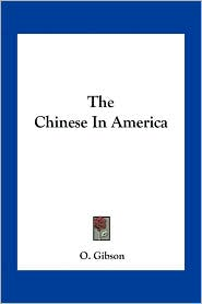 The Chinese In America - O. Gibson