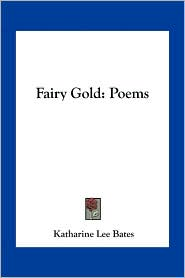 Fairy Gold: Poems - Katharine Lee Bates