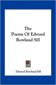 The Poems Of Edward Rowland Sill - Edward Rowland Sill