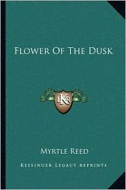 Flower Of The Dusk - Myrtle Reed