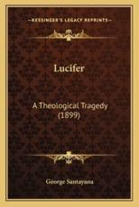 Lucifer Lucifer: A Theological Tragedy (1899) a Theological Tragedy (1899)