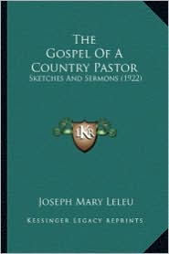 The Gospel of a Country Pastor: Sketches and Sermons (1922) - Joseph Mary Leleu
