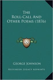 The Roll-Call and Other Poems (1876) the Roll-Call and Other Poems (1876) - George Johnson