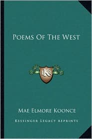 Poems Of The West - Mae Elmore Koonce