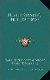 Hester Stanley's Friends (1898) - Harriet Prescott Spofford, Frank T. Merrrill (Illustrator)