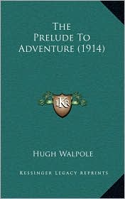 The Prelude To Adventure (1914) - Hugh Walpole