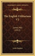 The English Utilitarians V2 - Sir Leslie Stephen