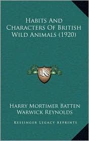 Habits And Characters Of British Wild Animals (1920) - Harry Mortimer Batten, Warwick Reynolds (Illustrator)