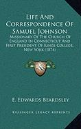 Life and Correspondence of Samuel Johnson: Missionary of the Church of England in Connecticut and First President of Kings College, New York (1874)