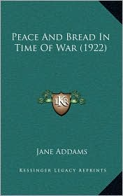 Peace And Bread In Time Of War (1922) - Jane Addams