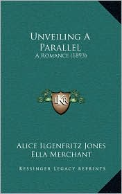 Unveiling A Parallel: A Romance (1893)